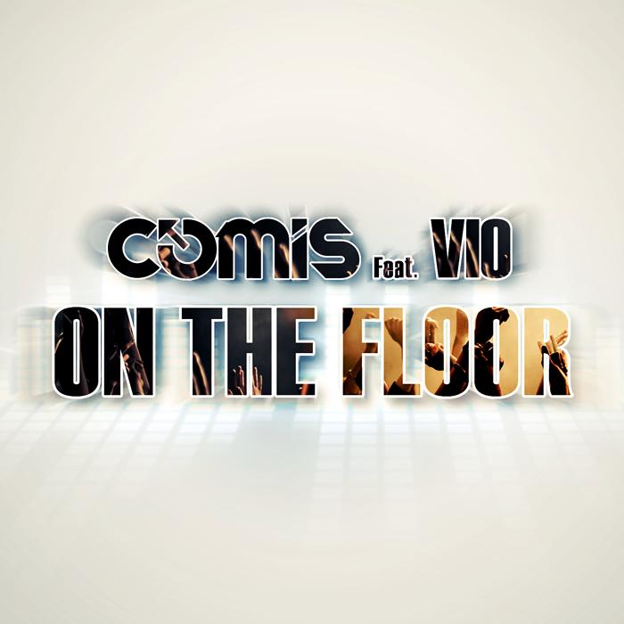 Comis feat. VIO - On The Floor